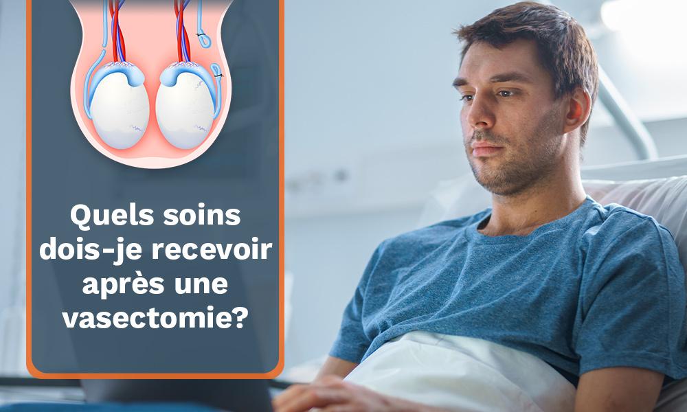 Quels soins dois-je recevoir après une vasectomie à Montréal?