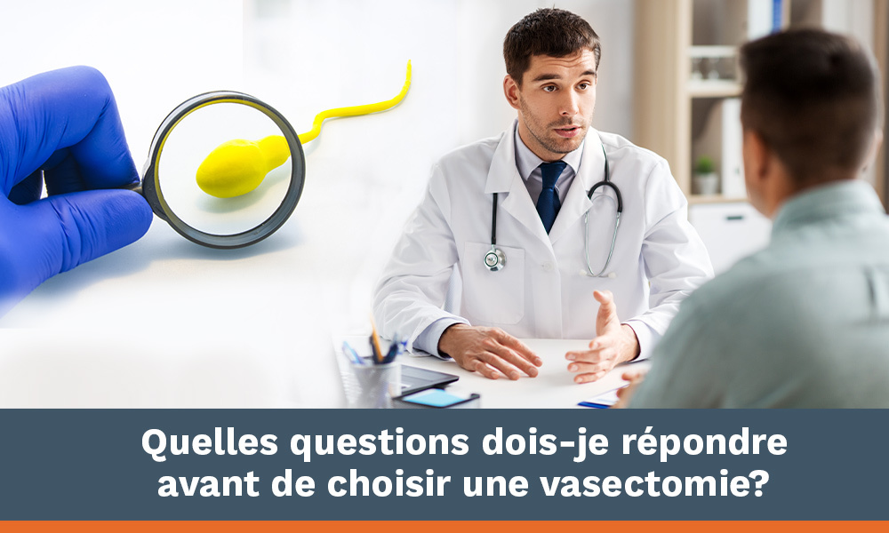 Quelles questions dois-je répondre avant de choisir une vasectomie